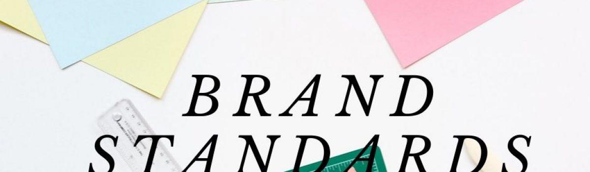 Brand Standards: What Are They, and Do I Really Need Them?